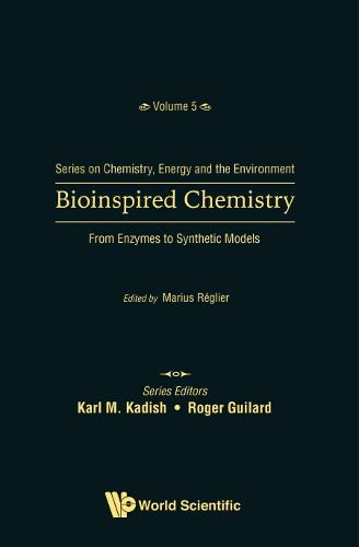 Bioinspired Chemistry: From Enzymes To Synthetic Models - Series On Chemistry, Energy And The Environment 5 (Hardback)