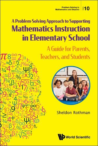Problem-solving Approach To Supporting Mathematics Instruction In Elementary School, A: A Guide For Parents, Teachers, And Students - Problem Solving in Mathematics and Beyond 10 (Hardback)