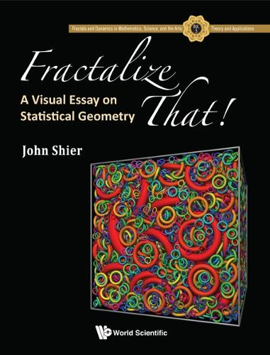 Fractalize That! : A Visual Essay On Statistical Geometry - Fractals And Dynamics In Mathematics, Science, And The Arts: Theory And Applications 3 (Hardback)