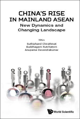 China's Rise In Mainland Asean: New Dynamics And Changing Landscape (Hardback)
