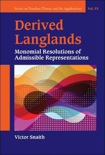 Derived Langlands: Monomial Resolutions Of Admissible Representations - Series on Number Theory and Its Applications (Hardback)