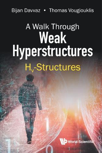 Walk Through Weak Hyperstructures, A: Hv-structures (Hardback)