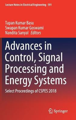 Advances in Control, Signal Processing and Energy Systems: Select Proceedings of CSPES 2018 - Lecture Notes in Electrical Engineering 591 (Hardback)