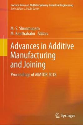 Advances in Additive Manufacturing and Joining: Proceedings of AIMTDR 2018 - Lecture Notes on Multidisciplinary Industrial Engineering (Hardback)