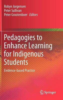 Pedagogies to Enhance Learning for Indigenous Students: Evidence-based Practice (Hardback)