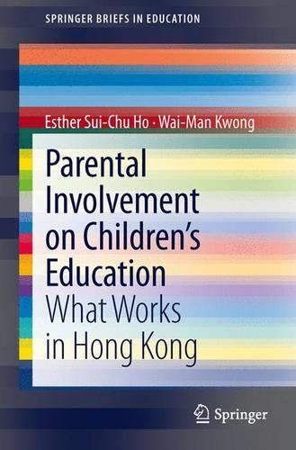 Parental Involvement on Children's Education: What Works in Hong Kong - SpringerBriefs in Education (Paperback)