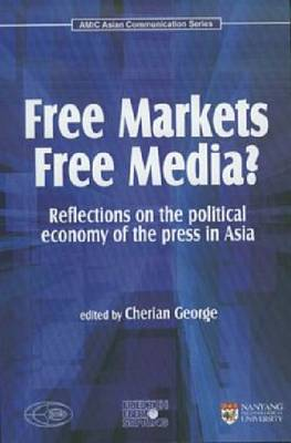 Free Markets Free Media?: Reflections on the Political Economy of the Press in Asia (Paperback)