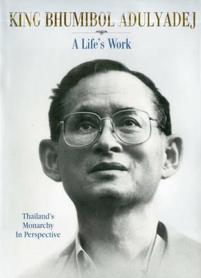 King Bhumibol Adulyadej: A Life's Work (Hardback)
