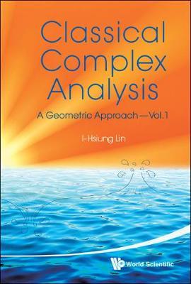 Classical Complex Analysis: A Geometric Approach (Volume 1) (Hardback)