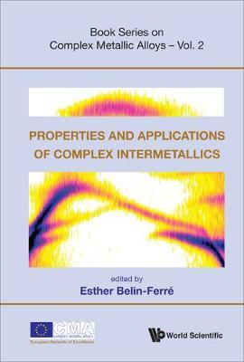 Properties And Applications Of Complex Intermetallics - Book Series On Complex Metallic Alloys 2 (Hardback)
