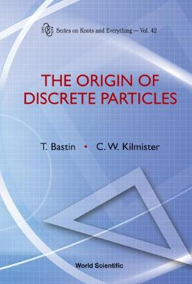 Origin Of Discrete Particles, The - Series on Knots & Everything 42 (Hardback)