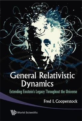 General Relativistic Dynamics: Extending Einstein's Legacy Throughout The Universe (Hardback)