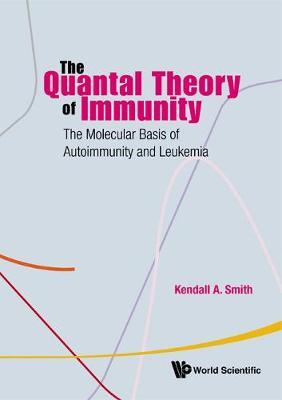 Quantal Theory Of Immunity, The: The Molecular Basis Of Autoimmunity And Leukemia (Hardback)