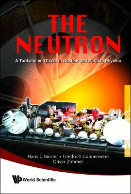 Neutron, The: A Tool And An Object In Nuclear And Particle Physics (Hardback)