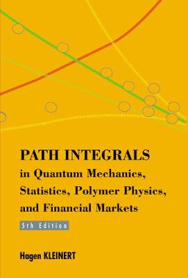 Path Integrals In Quantum Mechanics, Statistics, Polymer Physics, And Financial Markets (5th Edition) (Hardback)