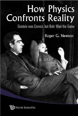 How Physics Confronts Reality: Einstein Was Correct, But Bohr Won The Game (Hardback)