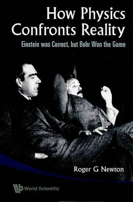 How Physics Confronts Reality: Einstein Was Correct, But Bohr Won The Game (Paperback)