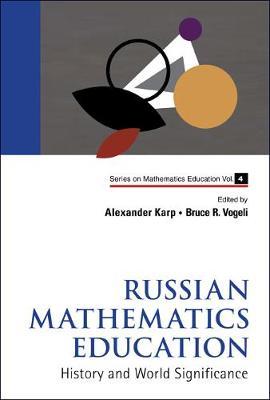Russian Mathematics Education: History And World Significance - Series on Mathematics Education 4 (Hardback)