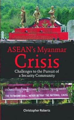 Asean's Myanmar Crisis: Challenges To The Pursuit of A Security Community (Hardback)