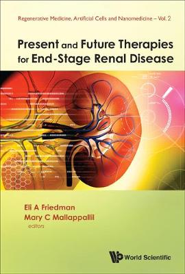 Present And Future Therapies For End-stage Renal Disease - Regenerative Medicine, Artificial Cells And Nanomedicine 2 (Hardback)