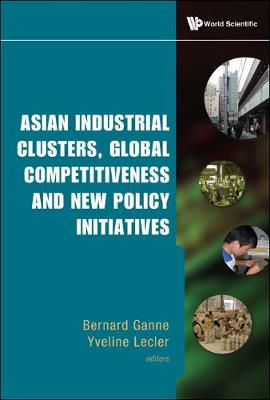 Asian Industrial Clusters, Global Competitiveness And New Policy Initiatives (Hardback)