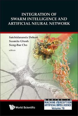 Integration Of Swarm Intelligence And Artificial Neural Network - Series In Machine Perception And Artificial Intelligence 78 (Hardback)