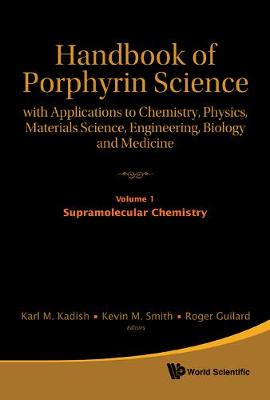 Handbook Of Porphyrin Science: With Applications To Chemistry, Physics, Materials Science, Engineering, Biology And Medicine - Volume 1: Supramolecular Chemistry - Handbook Of Porphyrin Science 1 (Hardback)