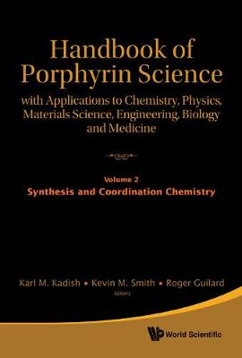 Handbook Of Porphyrin Science: With Applications To Chemistry, Physics, Materials Science, Engineering, Biology And Medicine - Volume 2: Synthesis And Coordination Chemistry - Handbook Of Porphyrin Science 1 (Hardback)