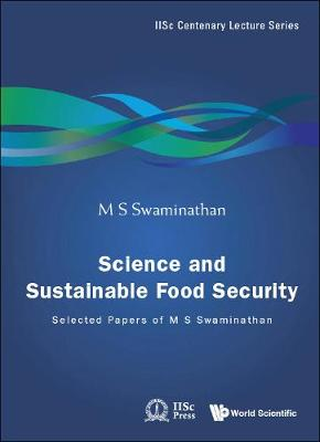 Science And Sustainable Food Security: Selected Papers Of M S Swaminathan - Iisc Centenary Lecture Series 3 (Hardback)