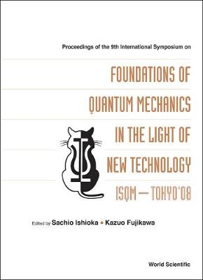 Foundations Of Quantum Mechanics In The Light Of New Technology: Isqm-tokyo '08 - Proceedings Of The 9th International Symposium (Hardback)