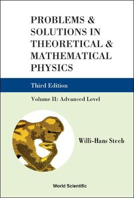 Problems And Solutions In Theoretical And Mathematical Physics - Volume Ii: Advanced Level (Third Edition) (Hardback)