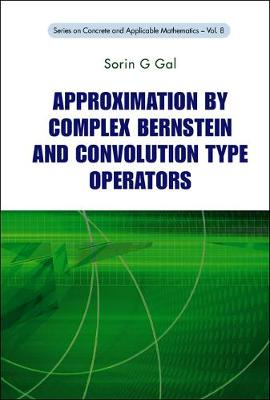Approximation By Complex Bernstein And Convolution Type Operators - Series on Concrete & Applicable Mathematics 8 (Hardback)