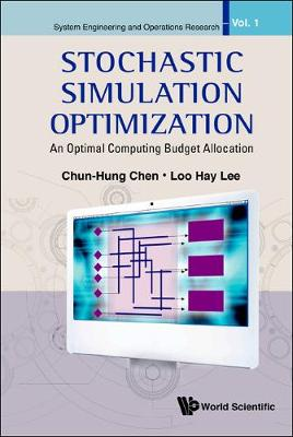 Stochastic Simulation Optimization: An Optimal Computing Budget Allocation - System Engineering And Operations Research 1 (Hardback)