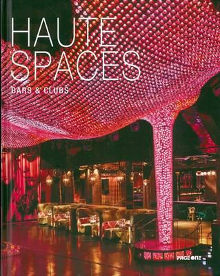 Haute Spaces: Bars & Clubs (Hardback)