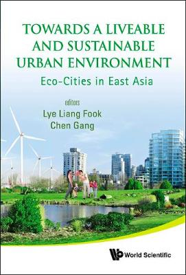 Towards A Liveable And Sustainable Urban Environment: Eco-cities In East Asia (Hardback)