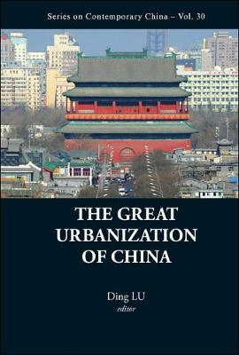 Great Urbanization Of China, The - Series on Contemporary China 30 (Hardback)