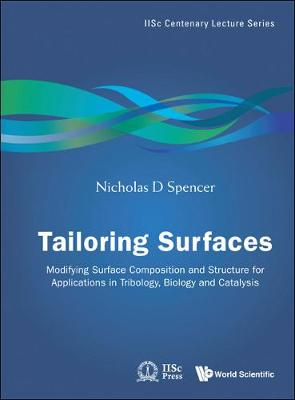 Tailoring Surfaces: Modifying Surface Composition And Structure For Applications In Tribology, Biology And Catalysis - Iisc Centenary Lecture Series 5 (Hardback)