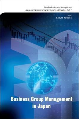 Business Group Management In Japan - Japanese Management and International Studies 7 (Hardback)