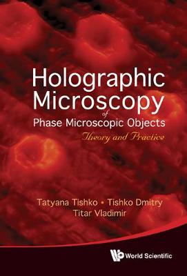 Holographic Microscopy Of Phase Microscopic Objects: Theory And Practice (Hardback)
