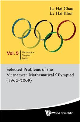 Selected Problems Of The Vietnamese Mathematical Olympiad (1962-2009) - Mathematical Olympiad Series 5 (Paperback)