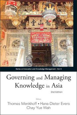 Governing And Managing Knowledge In Asia (2nd Edition) - Series on Innovation and Knowledge Management 9 (Hardback)
