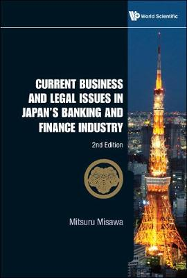 Current Business And Legal Issues In Japan's Banking And Finance Industry (2nd Edition) (Hardback)