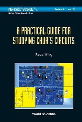 Practical Guide For Studying Chua's Circuits, A - World Scientific Series on Nonlinear Science Series A 71 (Hardback)