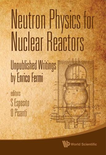 Neutron Physics For Nuclear Reactors: Unpublished Writings By Enrico Fermi (Hardback)