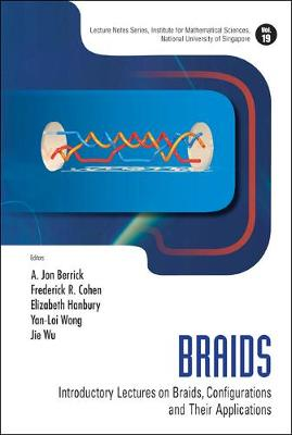 Braids: Introductory Lectures On Braids, Configurations And Their Applications - Lecture Notes Series, Institute for Mathematical Sciences, National University of Singapore 19 (Hardback)
