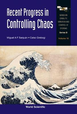 Recent Progress In Controlling Chaos - Series On Stability, Vibration And Control Of Systems, Series B 16 (Hardback)