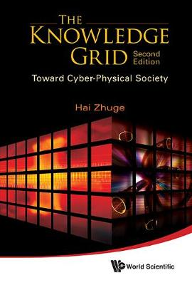 Knowledge Grid, The: Toward Cyber-physical Society (2nd Edition) (Hardback)