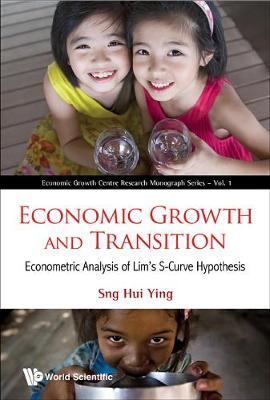 Economic Growth And Transition: Econometric Analysis Of Lim's S-curve Hypothesis - Economic Growth Centre Research Monograph Series 1 (Hardback)