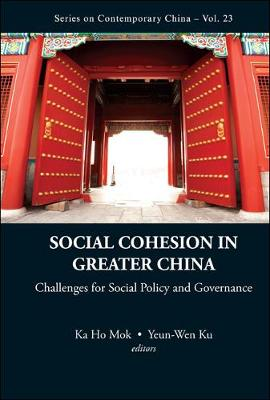 Social Cohesion In Greater China: Challenges For Social Policy And Governance - Series on Contemporary China 23 (Hardback)