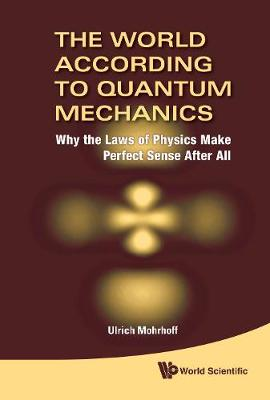 World According To Quantum Mechanics, The: Why The Laws Of Physics Make Perfect Sense After All (Hardback)
